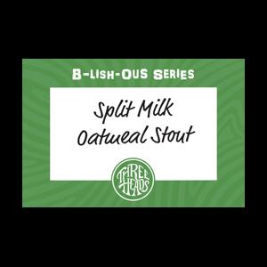 Three Heads Spilt Milk Oatmeal Stout